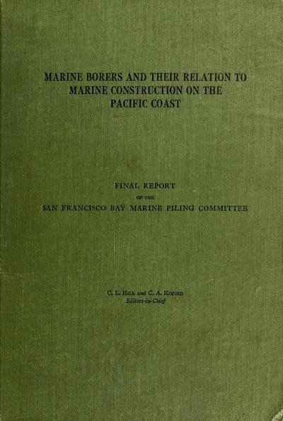 Marine borers and their relation to marine construction on the Pacific coast, being the final report of the San Francisco Bay Marine Piling Committee,