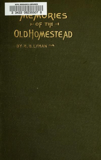 Memories of the old homestead / by H.H. Lyman.