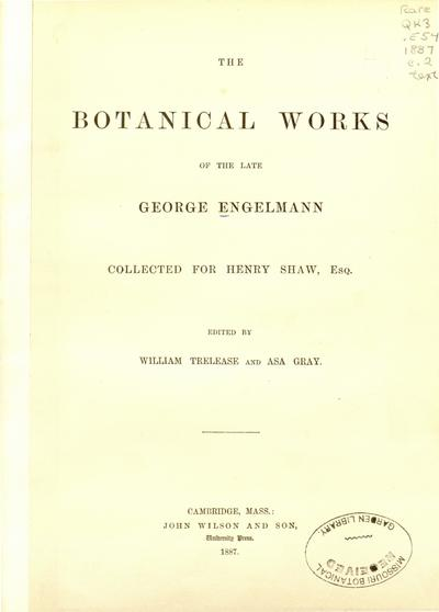 The botanical works of the late George Engelmann, collected for Henry Shaw, esq. /Ed. by William Trelease and Asa Gray.
