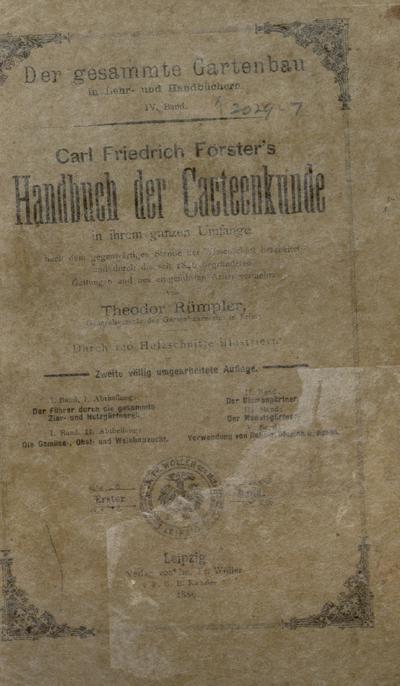 Carl Friedrich Forster's Handbuch der Cacteenkunde in ihrem ganzen Umfange :nach dem gegenwartigen Stande der Wissenschaft bearbeitet und durch die seit 1846 begrundetet Gattungen und neu eingefuhrten Arten vermehrt /von Theodor Rumpler.