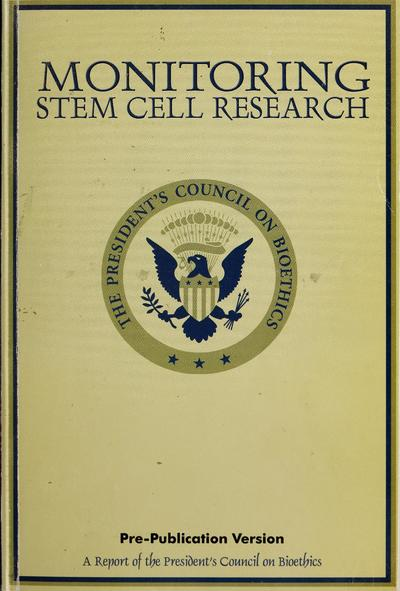 Monitoring stem cell research : a report of the President's Council on Bioethics.