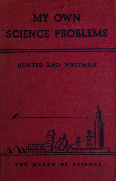 My own science problems [by] George W. Hunter and Walter G. Whitman.