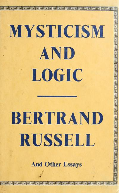 Mysticism and logic, and other essays.