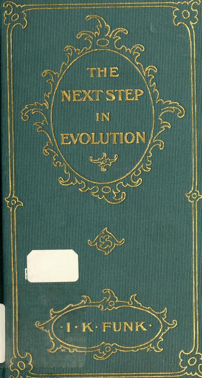 The next step in evolution; the present step / I.K. Funk.