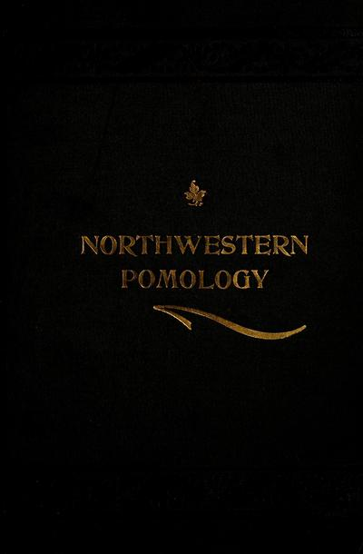 Northwestern pomology; a treatise on the growing and care of trees, fruits, and flowers in the Northwestern states / by C. W. Gurney.