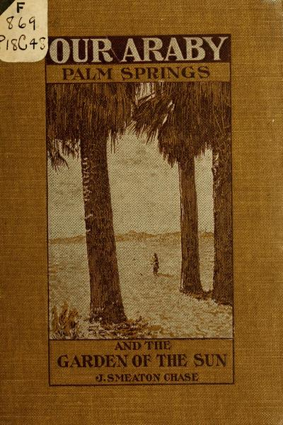 Our Araby: Palm Springs and the the Garden of the sun,
