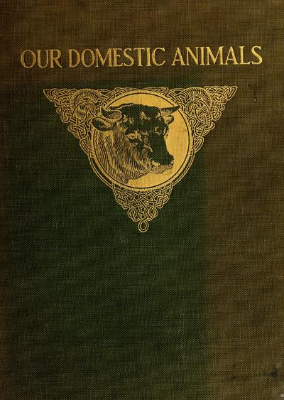 Our domestic animals, their habits, intelligence and usefulness; tr. from the French of Gos. de Voogt, by Katharine P. Wormeley; ed. for America by Charles William Burkett.