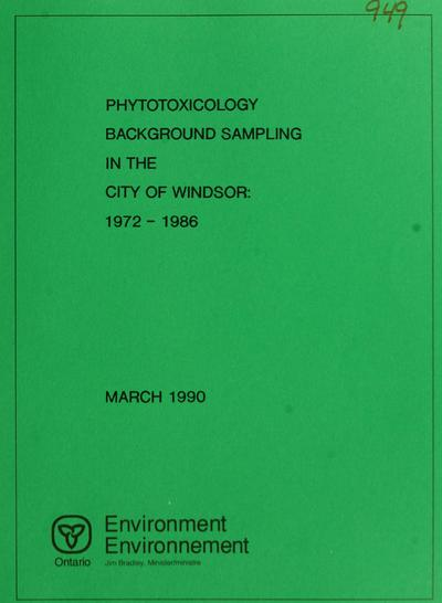 Phytotoxicology background sampling in the city of Windsor: 1972-1986 / report prepared by R. G. Pearson.