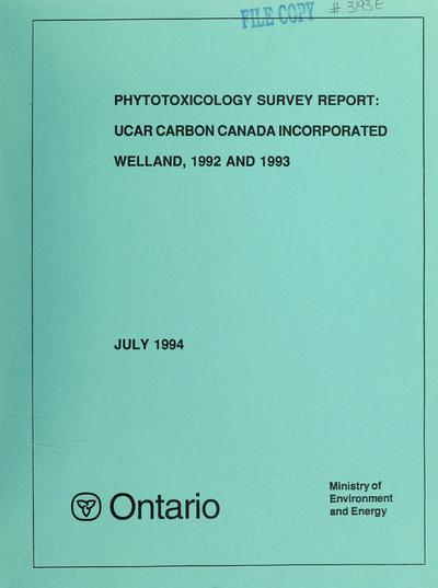 Phytotoxicology survey report : UCAR Carbon Canada Incorporated, Welland, 1992 & 1993 / prepared by: William I. Gizyn.