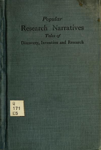 Popular research narratives ... stories of research, invention, or discovery, directly from the men who did it, pithily told in language for laymen, young and old, collected by the Engineering foundation ... New York ... Jan.l5, 1921-