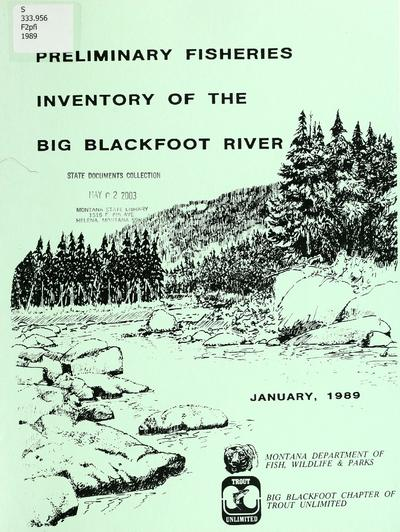 Preliminary fisheries inventory of the Big Blackfoot River / by Montana Department of Fish, Wildlife and Parks ; principle investigators Don Peters and Ron Spoon.