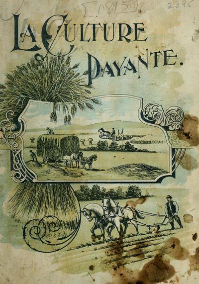 Principes de la culture payante : comment obtenir de grosses récoltes avec le moins d'argent possible / traduit de l'anglais, à l'usage des cultuvateurs de la Province de Québec par Emile Castel.