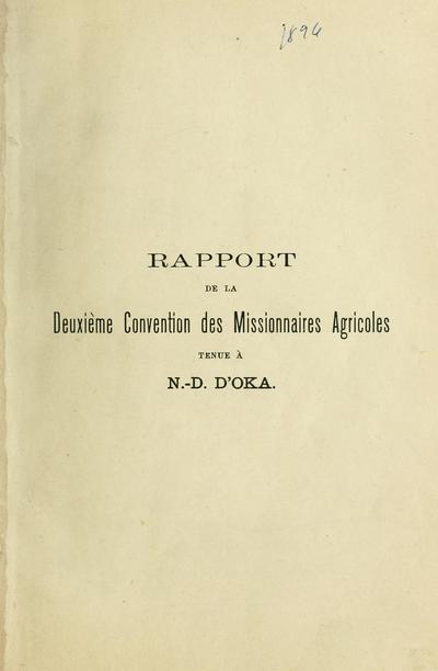 Rapport de la deuxième convention des Missionaires agricoles tenue à N.-D. d'Oka les 11, 12 et 13 aout 1896.