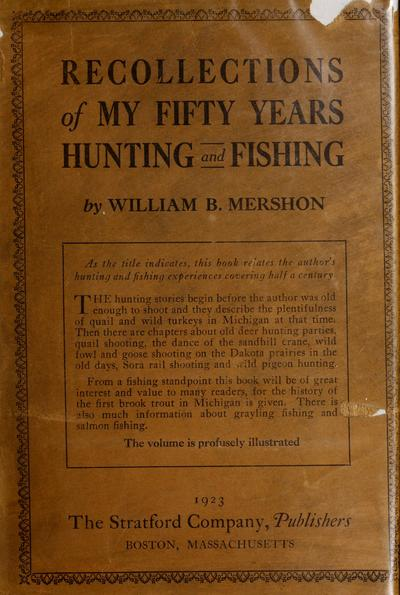 Recollections of my fifty years hunting and fishing /