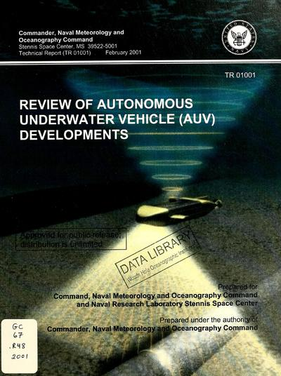 Review of autonomous underwater vehicle (AUV) developments / prepared for Command, Naval Meteorology and Oceanography Command and Naval Research Laboratory Stennis Space Center.