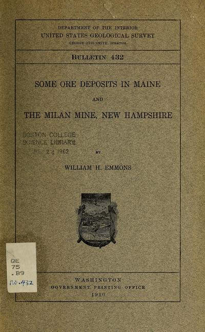 Some ore deposits in Maine : and the Milan mine, New Hampshire / by William H. Emmons.