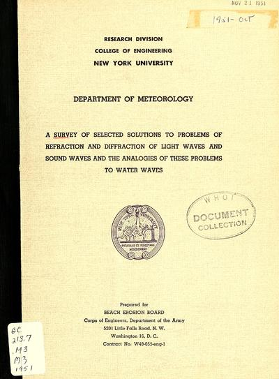 A survey of selected solutions to problems of refraction and diffraction of light waves and sound waves and the analogies of these problems to water waves / by Wilbur Marks ; Preliminary distribution ; Prepared under a contract sponsored by the Beach Erosion Board, Corps of Engineers, Dept. of the Army.