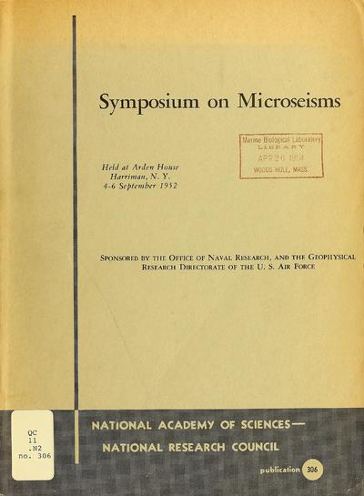 Symposium on Microseisms : held at Arden House, Harriman, N.Y. 4-6 September 1952, sponsored by the Office of Naval Research, and the Geophysical Research Directorate of the U.S. Air Force.