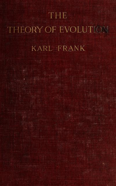 The theory of evolution in the light of facts, by Karl Frank, S.J. with a chapter on ant guests and termite guests by P.E. Wasmann. Translated from the German by Charles T. Druery...with 48 illustrations.
