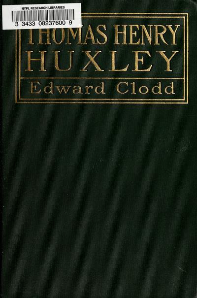 Thomas Henry Huxley, by Edward Clodd ...