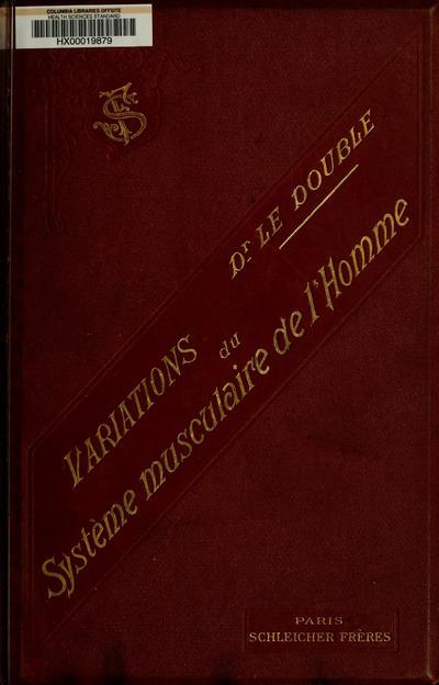 Traité des variations du système musculaire de l'homme et de leur signification au point de vue de l'anthropologie zoologique, par le Dr A.-F. Le Double ... Avec une préface de M. E.-J. Marey ...