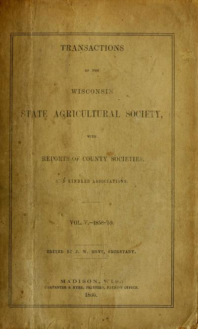 Transactions of the Wisconsin State Agricultural Society : with reports of county societies, and kindred associations. edited by J.W. Hoyt, secretary.