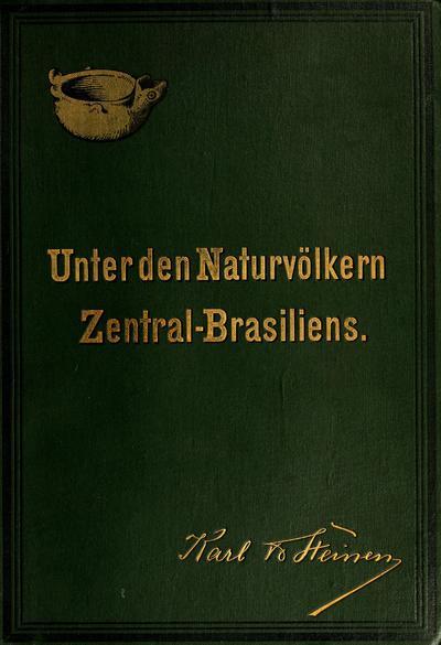 Unter den naturvölkern Zentral-Brasiliens. Reiseschilderung und ergebnisse der zweiten Schingú-expedition, 1887-1888,