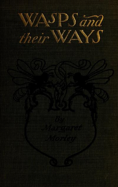 Wasps and their ways, by Margaret W. Morley.