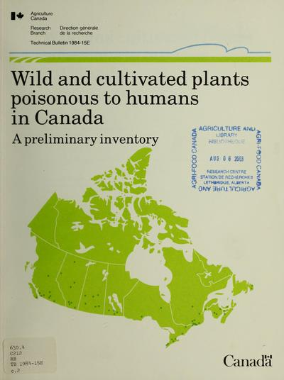 Wild and cultivated plants poisonous to humans in Canada : a preliminary inventory /