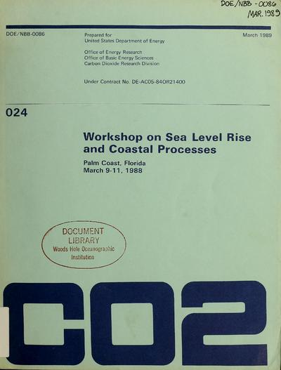 Workshop on Sea Level Rise and Coastal Processes : Palm Coast, Florida, March 9-11, 1988 / edited by Ashish J. Mehta and Robert M. Cushman.
