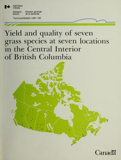 Yield and quality of seven grass species at seven locations in the central interior of British Columbia /