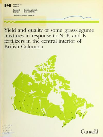 Yield and quality of some grass-legume mixtures in response to N, P, and K fertilizers in the central interior of British Columbia /