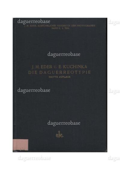 Die Daguerreotypie und die Anfänge der Negativphotographie auf Papier und Glas (Talbotypie und Niepçtypie) Mit 43 Abbildungen. Dritte Auflage.