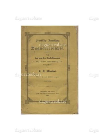 Praktische Anweisung zur Daguerreotypie. Nach den neuesten Verbesserungen in möglichster Vollständigkeit dargestellt von ... Mit 1 Tafel Abbildungen, Zweite Auflage.