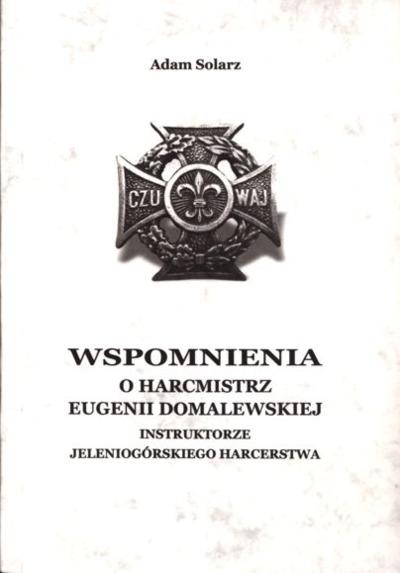 Wspomnienia o harcmistrz Eugenii Domalewskiej, instruktorze jeleniogórskiego harcerstwa [Dokument elektroniczny]