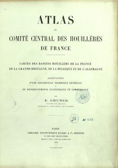Atlas du Comité central des houilleres de France Cartes des bassins houillers de la France, de la Grande-Bretagne, de la Belgique et de l'Allemagne
