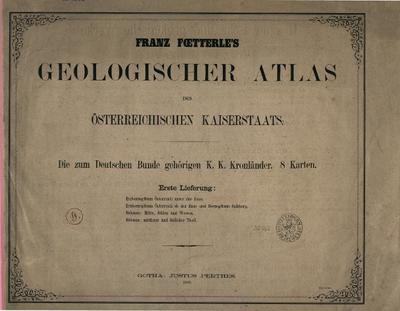 Franz Foetterle's Geologischer Atlas des Österreichischen Kaiserstaats Die zum Deutschen Bunde gehörigen k.k. Kronländer - Erste Lieferung,: Erzherzogthum Österreich. Böhmen