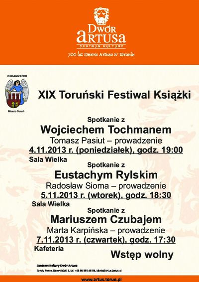 XIX Toruński Festiwal Książki : Spotkanie z Wojciechem Tochmanem : 4.11.2013 ; Spotkanie z Eustachym Rylskim : 5.11.2013 ; Spotkanie z Mariuszem Czubajem : 7.11.2013