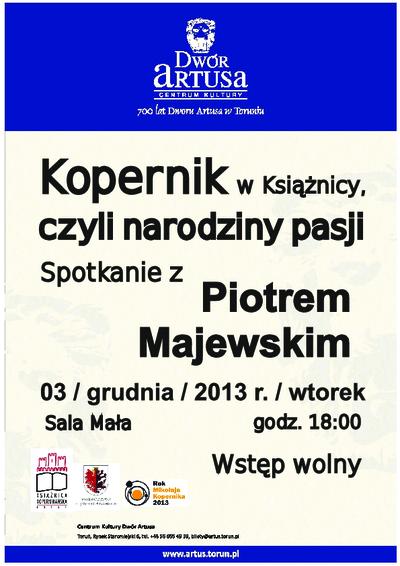Kopernik w Książnicy, czyli narodziny pasji : spotkanie z Piotrem Majewskim : 03 grudnia 2013