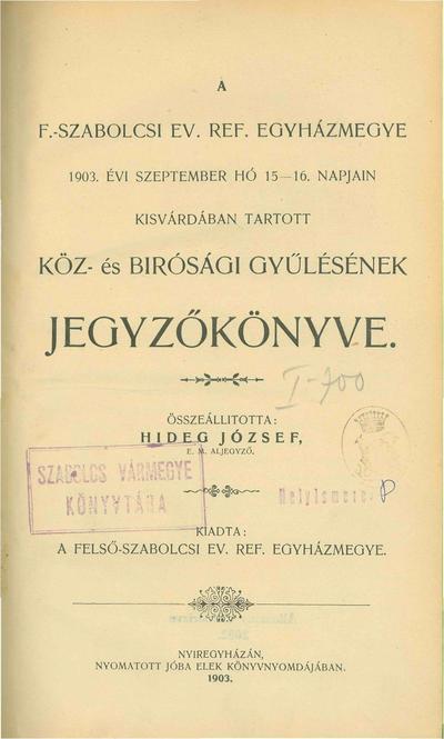 A Felső-Szabolcsi Ev. Ref. Egyházmegye 1903. évi szeptember hó 15-16. napjain Kisvárdában tartott köz- és birósági gyűlésének jegyzőkönyve