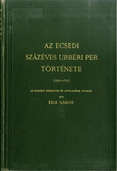 Az ecsedi százéves urbéri per története 1776-1877.