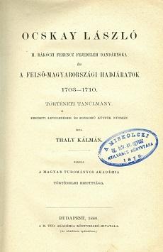 Ocskay László II. Rákóczi Ferencz fejedelem dandárnoka és a felső-magyarországi hadjáratok 1703-1710