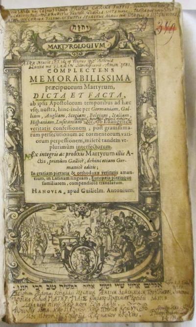 Martyrologium complectens memorabilissima praecipuorum Martyrum, dicta et facta, ab ipsis Apostolorum temporibus ad haec usq