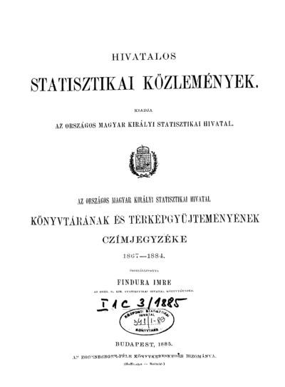 Az Országos Magyar Királyi Statisztikai Hivatal könyvtárának és térképgyűjteményének czímjegyzéke 1867-1884