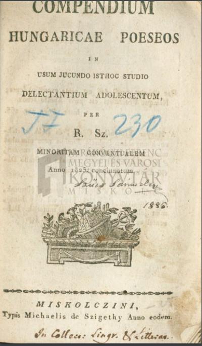 Compendium Hungaricae poeseos in usum jucundo isthoc studio delectantium adolescentum, ...