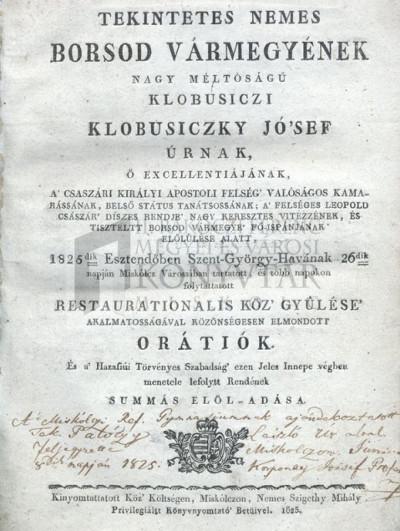 Tekintetes nemes Borsod vármegyének ... Klobusiczky [József] ... előlűlése alatt, 1825dik esztendőben ... Miskólcz Várossában tartatott ... restaurationalis köz gyülése alkalmatosságával ... elmondott oratiók ...