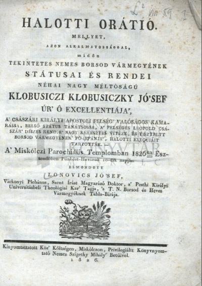 Halotti orátió ... Klobusiczky [József] ... halotti exequiáit tartották ...1826-dik esztendőben ...
