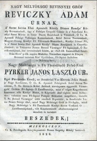 Nagy méltóságú Revisnyei Gróf Reviczky Ádám ... Pyrker János László ... 1828-dik esztendőbeli Miskólcz városában tartatott közgyűlésben köszöntéseik alkalmatosságával mondott ... beszédek ....