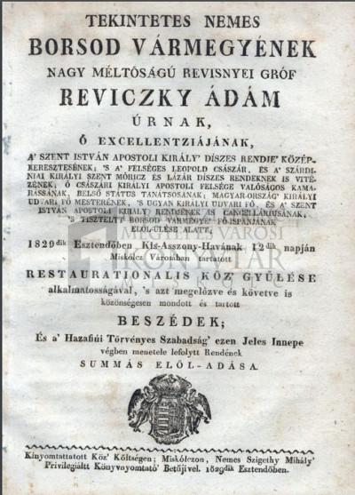 Tekintetes nemes Borsod vármegyének ... Reviczky Ádám ... elől-ülése alatt 1829 dik esztendőben ... Miskólcz Városában tartatott restaurationalis köz gyűlése alkalmatosságával ... mondott ... beszédek ...