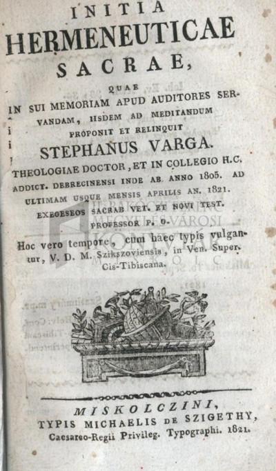 Initia hermeneuticae sacrae ... proponit et relinquit Stephanus Varga